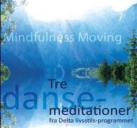 MINDFULNESS MOVING Tre dansemeditationer